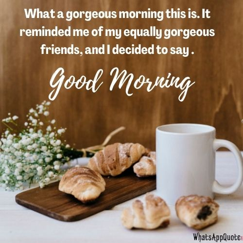 good morning whatsapp status messages for friends with pictures